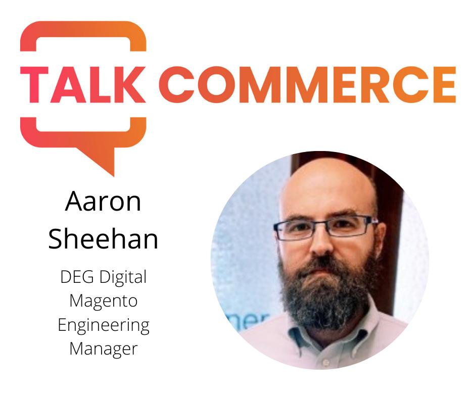 Talk Commerce | Tech Edition: Aaron Sheehan