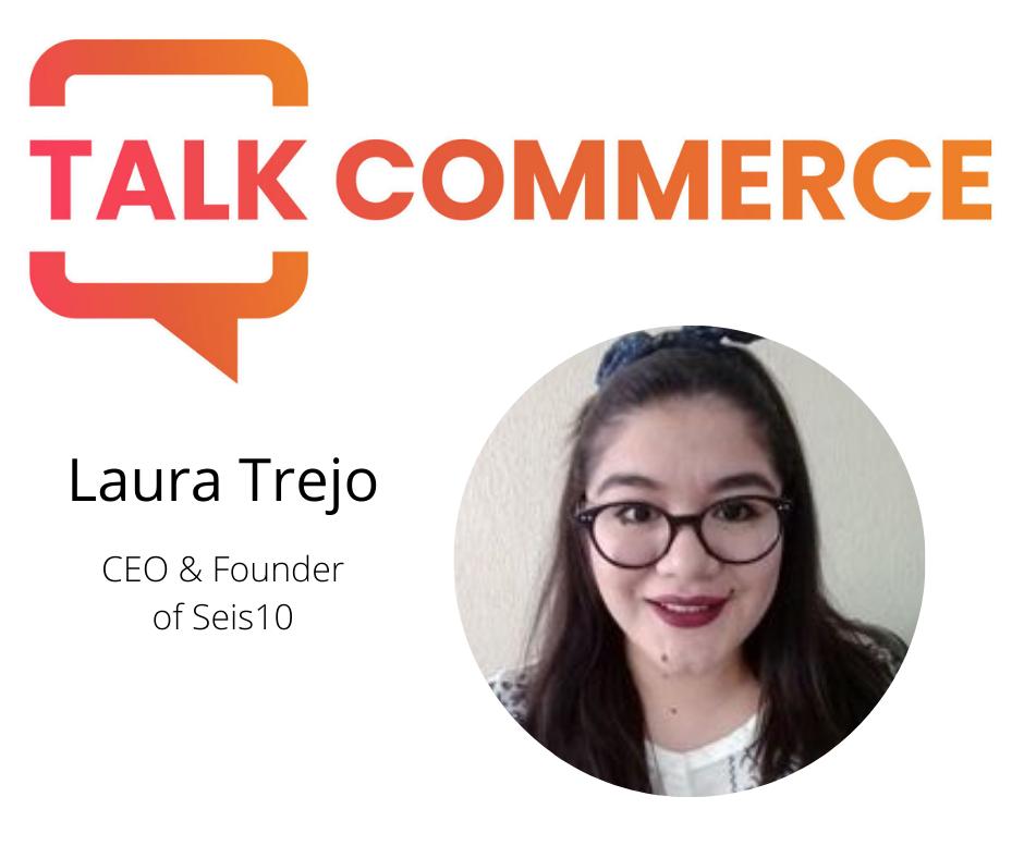 Talk Commerce: Laura Trejo