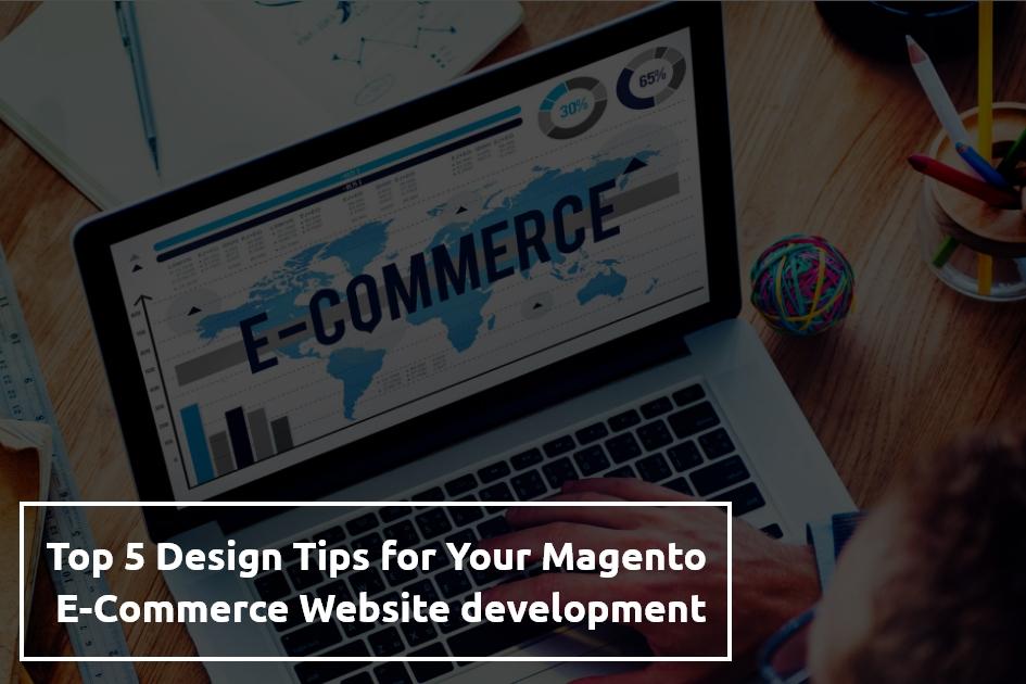 Top 5 Design Tips for Your Magento eCommerce Website Development